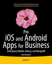 Pro iOS and Android Apps for Business - with jQuery Mobile, node.js, and MongoDB ebook by Frank Zammetti
