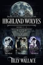Highland Wolves Boxed Set - Books 1, 2 and 3 ebook by Tilly Wallace