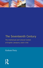 The Seventeenth Century - The Intellectual and Cultural Context of English Literature, 1603-1700 ebook by Graham Parry