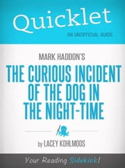 Quicklet on Mark Haddon's The Curious Incident of the Dog in the Night-time (Book Summary) ebook by Lacey Kohlmoos