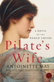 Pilate's Wife - A Novel of the Roman Empire ebook by Antoinette May