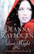 Silent Night: A Lady Julia Christmas Novella (A Lady Julia Grey Novel, Book 6) ebook by Deanna Raybourn