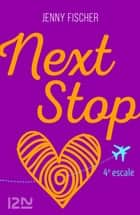 Next Stop - 4e escale ebook by Jenny FISCHER