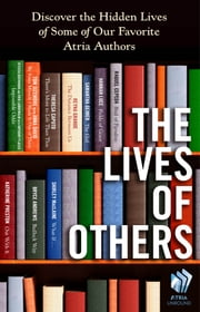 The Lives of Others - Discover the Hidden Lives of Some of Our Favorite Atria Authors ebook by Jessica Buchanan,Hannah Luce,Katherine Preston,Reyna Grande,Shirley MacLaine,Bryce Andrews,Theresa Caputo,Tom Sizemore,Raquel Cepeda,Samantha Geimer