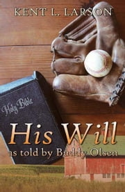 His Will as Told By Buddy Olsen ebook by Kent L. Larson