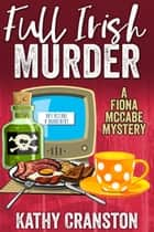 Full Irish Murder - Fiona McCabe Mysteries, #2 ebook by Kathy Cranston