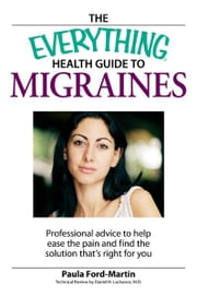 The Everything Health Guide to Migraines - Professional advice to help ease the pain and find the solution that's right for you ebook by Paula Ford-Martin