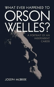 What Ever Happened to Orson Welles?: A Portrait of an Independent Career ebook by Joseph McBride