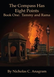 The Compass Has Eight Points - Book One: Tammy and Rama ebook by Nicholas Anagram