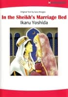 IN THE SHEIKH'S MARRIAGE BED (Harlequin Comics) - Harlequin Comics ebook by Sarah Morgan, Ikaru Yoshida