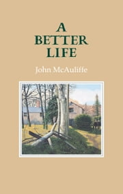 A Better Life ebook by John McAuliffe