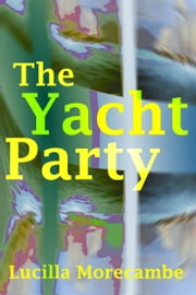 The Yacht Party ebook by Lucilla Morecambe