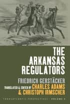 The Arkansas Regulators ebook by Charles Adams, Christoph Irmscher