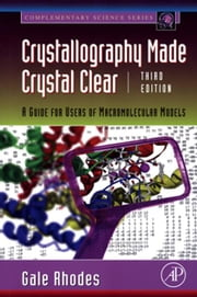 Crystallography Made Crystal Clear - A Guide for Users of Macromolecular Models ebook by Gale Rhodes