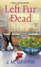 Left Fur Dead ebook by J.M. Griffin