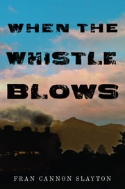 When the Whistle Blows ebook by Fran Slayton