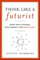 Think Like a Futurist ebook by Cecily Sommers