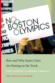 No Boston Olympics - How and Why Smart Cities Are Passing on the Torch ebook by Chris Dempsey, Andrew Zimbalist