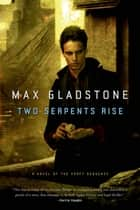 Two Serpents Rise ebook by Max Gladstone