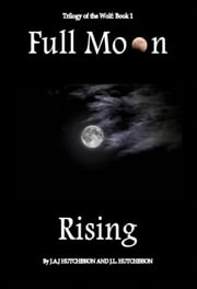 Full Moon Rising ebook by J.A.J. Hutchisson,J. L. Hutchisson