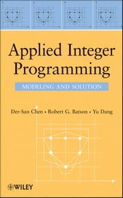 Applied Integer Programming - Modeling and Solution ebook by Der-San Chen, Robert G. Batson, Yu Dang
