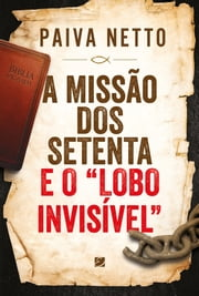 "A Missão Dos Setenta E O ""lobo Invisível"" ebook by Paiva Netto"