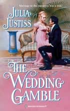The Wedding Gamble ebook by Julia Justiss