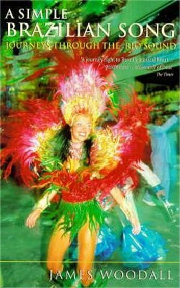 A Simple Brazilian Song - Journeys Through The Rio Sound ebook by James Woodall