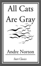 All Cats Are Gray ebook by Andre Norton