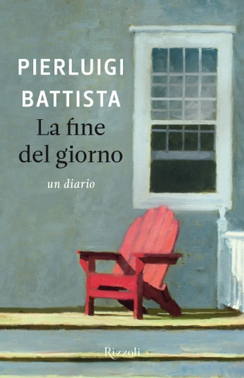 La fine del giorno - Un diario ebook by Pierluigi Battista