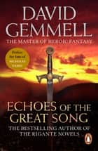 Echoes Of The Great Song - An awe-inspiring, stunning epic adventure from the master of heroic fantasy ebook by David Gemmell