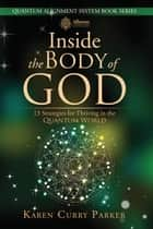Inside the Body of God: 13 Strategies for Thriving in the Quantum World ebook by Karen Curry Parker