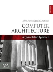 Computer Architecture - A Quantitative Approach ebook by John L. Hennessy, David A. Patterson