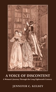 A Voice of Discontent - A Woman's Journey Through the Long Eighteenth Century ebook by Jennifer C. Kelsey