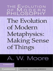 The Evolution of Modern Metaphysics - Making Sense of Things ebook by A. W. Moore