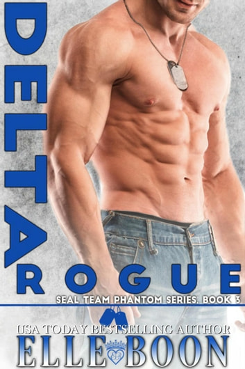 Delta Rogue, SEAL Team Phantom Series 3 - SEAL Team Phantom Series, #3 ebook by Elle Boon