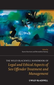 The Wiley-Blackwell Handbook of Legal and Ethical Aspects of Sex Offender Treatment and Management ebook by Karen Harrison,Bernadette Rainey