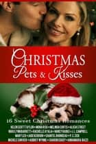 Christmas Pets and Kisses (16 Sweet Christmas Romances) ebook by Helen Scott Taylor,Mona Risk,Melinda Curtis,Alicia Street,Nikki Lynn Barrett,Rachelle Ayala,Nancy Radke,J.L. Campbell,Mary Leo,Jade Kerrion,Chantel Rhondeau,P.C. Zick,Michele Shriver,Aubrey Wynne,Sharon Coady,Annamaria Bazzi