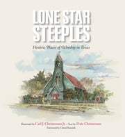 Lone Star Steeples - Historic Places of Worship in Texas ebook by Pixie Christensen,Carl J. Christensen Jr.