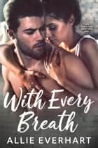 With Every Breath ebook by Allie Everhart