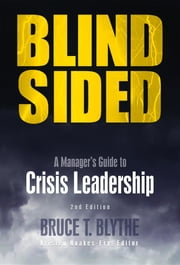Blindsided: A Manager's Guide to Crisis Leadership, 2nd Edition ebook by Bruce  T. Blythe, Kristen Noakes-Fry