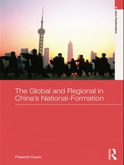 The Global and Regional in China's Nation-Formation ebook by Prasenjit Duara