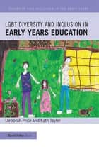LGBT Diversity and Inclusion in Early Years Education eBook by Deborah Price, Kath Tayler