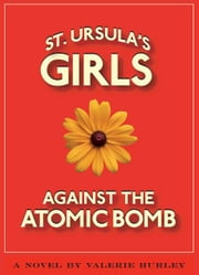 St. Ursulas Girls Against the Atomic Bomb ebook by Valerie Hurley