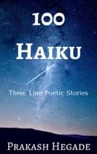 100 Haiku ebook by Prakash Hegade