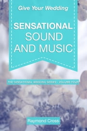 Give Your Wedding Sensational Sound and Music ebook by Raymond Cross