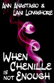 When Chenille Is Not Enough ebook by Lani Longshore