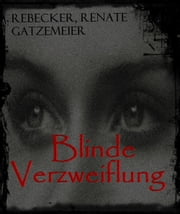 Blinde Verzweiflung ebook by Rebecker, Renate Gatzemeier