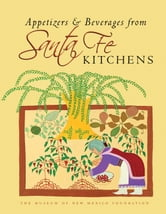 Appetizers and Beverages from Santa Fe Kitchens ebook by Museum Of New Mexico Foundation