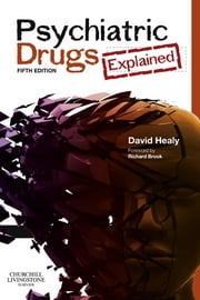 Psychiatric Drugs Explained ebook by David Healy